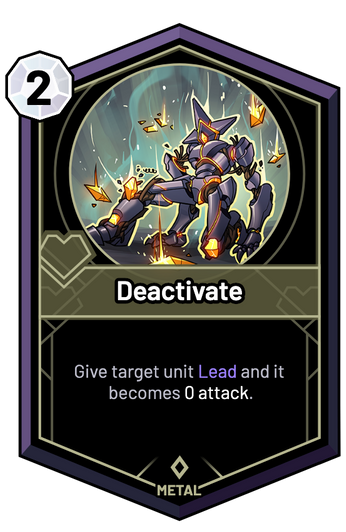 Deactivate - Give target unit Lead and it becomes 0 Attack.