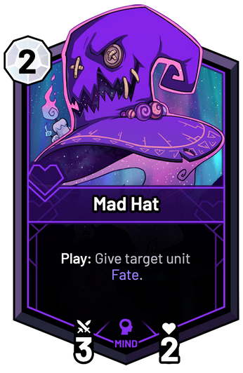 Mad Hat - Play: Give target unit Fate.