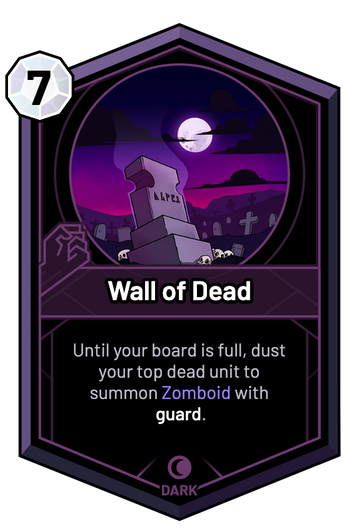 Wall of Dead - Until your board is full, dust your top dead unit to summon Zomboid with guard.