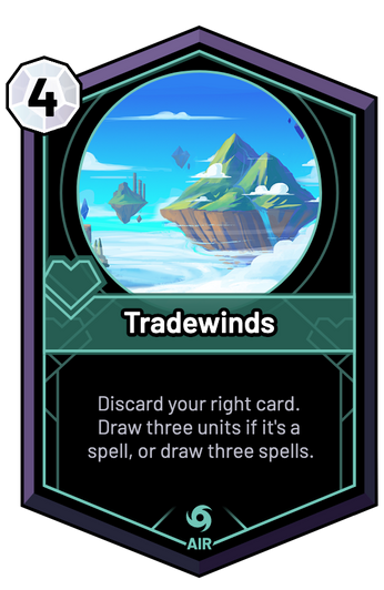 Tradewinds - Discard your right card. Draw three units if it's a spell, or draw three spells.