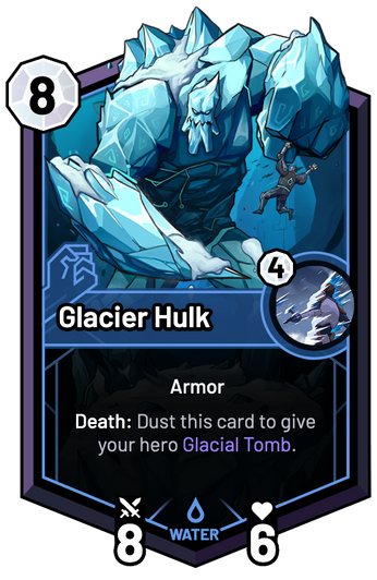 Glacier Hulk - Death: Dust this card to give your hero Glacial Tomb.