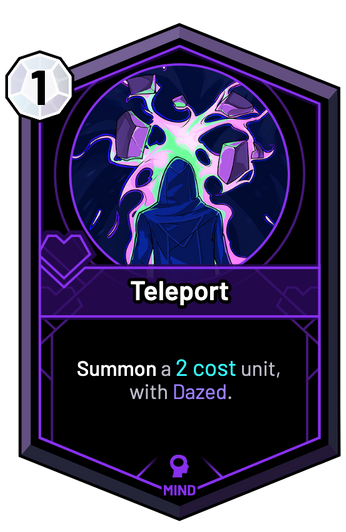 Teleport - Summon a 2c unit, with Dazed.