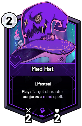 Mad Hat - Play: Target character conjures a mind spell.