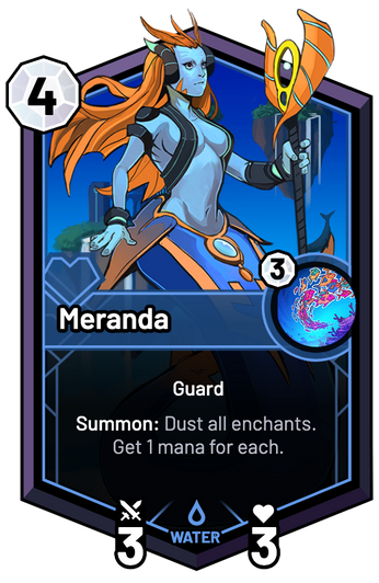 Meranda - Summon: Dust all enchants. Get 1 mana for each.