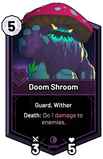 Doom Shroom - Death: Do 1 Damage to enemies.