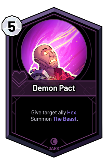 Demon Pact - Give target ally Hex. Summon The Beast.
