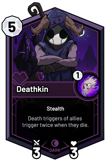 Deathkin - Death triggers of allies trigger twice when they die.