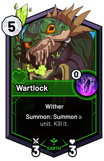 Wartlock - Summon: Summon a unit. Kill it.