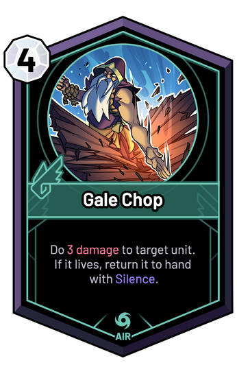 Gale Chop - Do 3 Damage to target unit. If it lives, return it to hand with Silence.