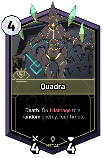 Quadra - Death: Do 1 Damage to a random enemy, four times.