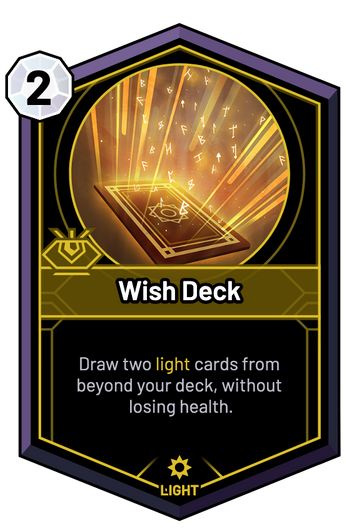 Wish Deck - Draw two light cards from beyond your deck, without losing health.