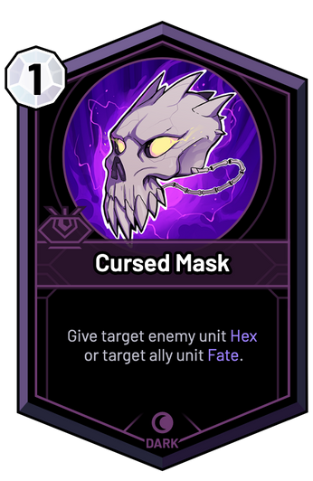 Cursed Mask - Give target enemy unit Hex or target ally unit Fate.
