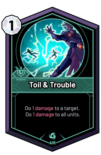 Toil & Trouble - Do 1 Damage to a target. Do 1 Damage to all units.