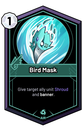 Bird Mask - Give target ally unit Shroud and banner.