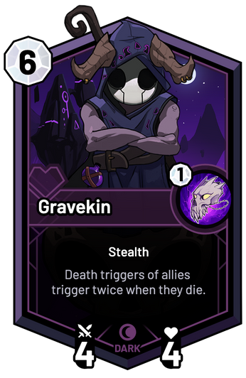 Gravekin - Death triggers of allies trigger twice when they die.