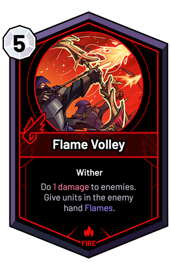 Flame Volley - Do 1 Damage to enemies. Give units in the enemy hand Flames.