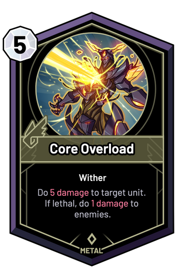 Core Overload - Do 5 Damage to target unit. If lethal, do 1 Damage to enemies.