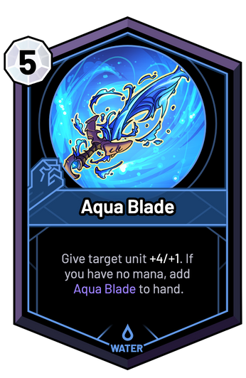 Aqua Blade - Give target unit +3/+1 and Big Mana Potion. If you have no mana, return this spell to hand.