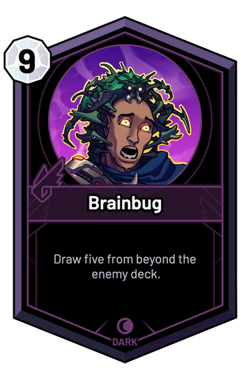 Brainbug - Draw five from beyond the enemy deck.