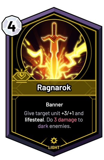 Ragnarok - Give target unit +3/+1 and lifesteal. Do 3 Damage to dark enemies.