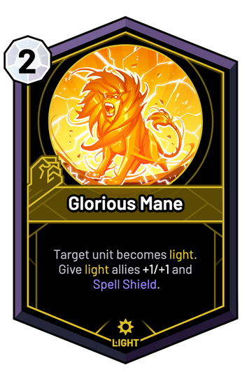 Glorious Mane - Target unit becomes light. Give light allies +1/+1 and Spell Shield.