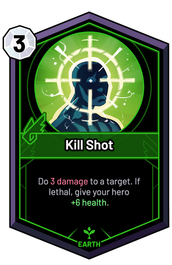 Kill Shot - Do 3 Damage to a target. If lethal, give your hero +6 Health.