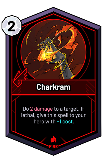 Charkram - Do 2 Damage to a target. If lethal, give this spell to your hero with +1c.