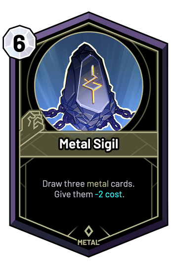 Metal Sigil - Draw three metal cards. Give them -2c.