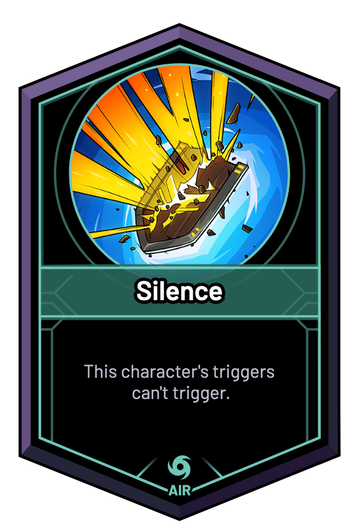 Silence - This character's triggers can't trigger.