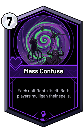 Mass Confuse - Each unit fights itself. Both players mulligan their spells.