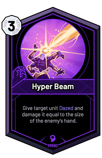 Hyper Beam - Give target unit Dazed and damage it equal to the size of the enemy's hand.