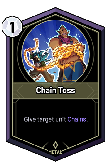 Chain Toss - Give target unit Chains.