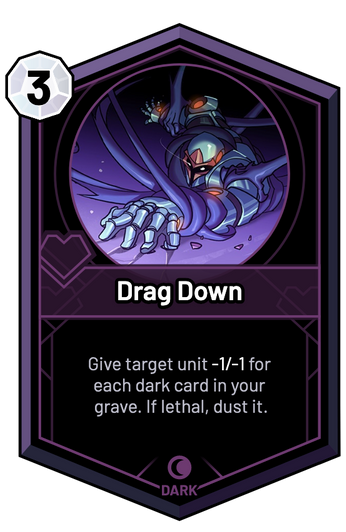 Drag Down - Give target unit -1/-1 for each dark card in your grave. If lethal, dust it.