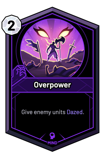 Overpower - Give enemy units Dazed.