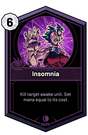 Insomnia - Kill target awake unit. Get mana equal to its cost.