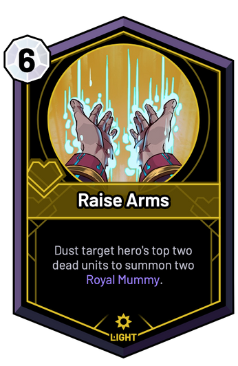 Raise Arms - Dust target hero's top two dead units to summon two Royal Mummy.
