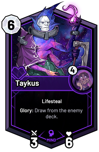 Taykus - Glory: Draw from the enemy deck.