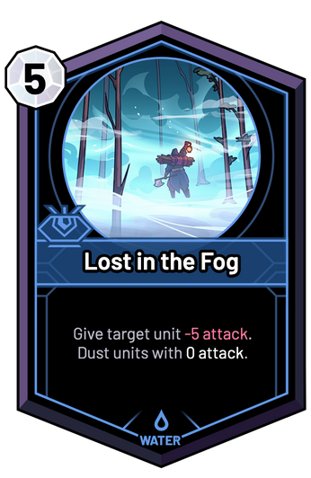 Lost in the Fog - Give target unit -5 Attack. Dust units with 0 Attack.