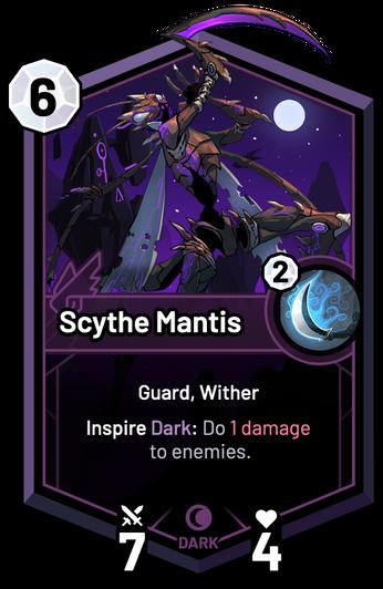 Scythe Mantis - Inspire Dark: Do 1 Damage to enemies.