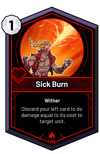 Sick Burn - Discard your left card to do damage equal to its cost to target unit.