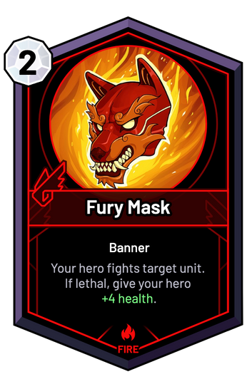 Fury Mask - Your hero fights target unit. If lethal, give your hero +4 Health.