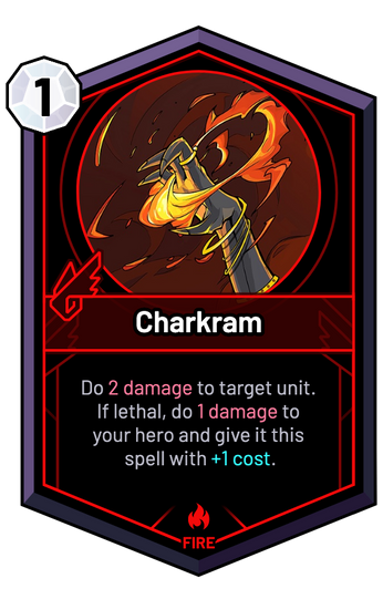 Charkram - Do 2 Damage to target unit. If lethal, do 1 Damage to your hero and give it this spell with +1c.