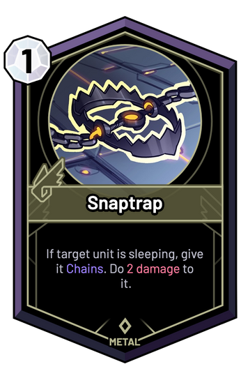 Snaptrap - If target unit is sleeping, give it Chains. Do 2 Damage to it.