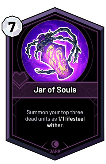 Jar of Souls - Summon your top three dead units as 1/1 lifesteal wither.