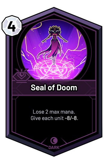 Seal of Doom - Lose 2 max mana. Give each unit -8/-8.