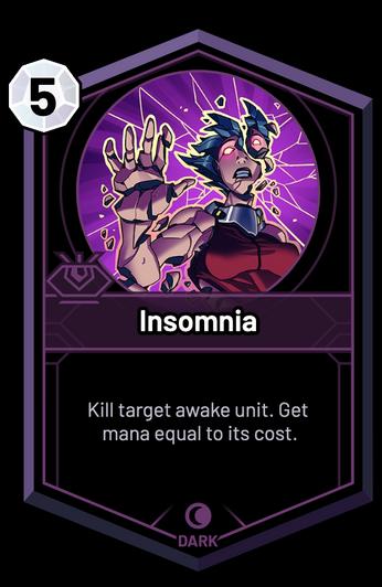 Insomnia - Kill target awake unit. Get mana equal to its cost.