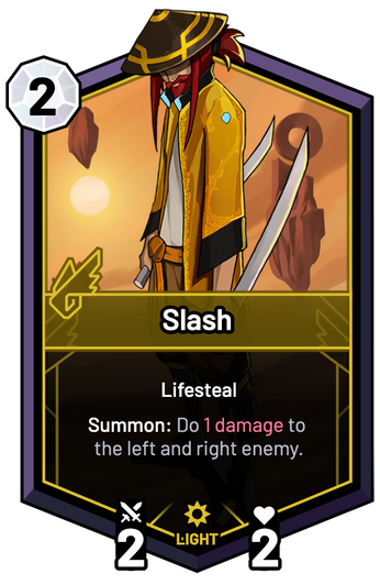 Slash - Summon: Do 1 Damage to the left and right enemy.