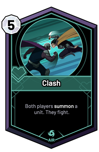 Clash - Both players summon a unit. They fight.