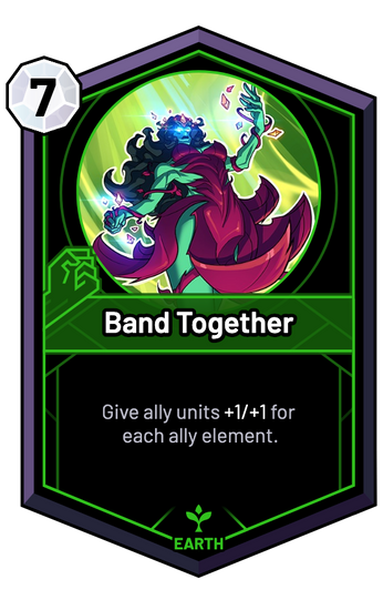 Band Together - Give ally units +1/+1 for each ally element.