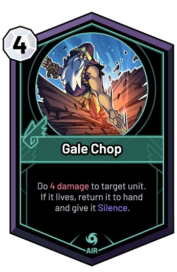 Gale Chop - Do 4 Damage to target unit. If it lives, return it to hand and give it Silence.